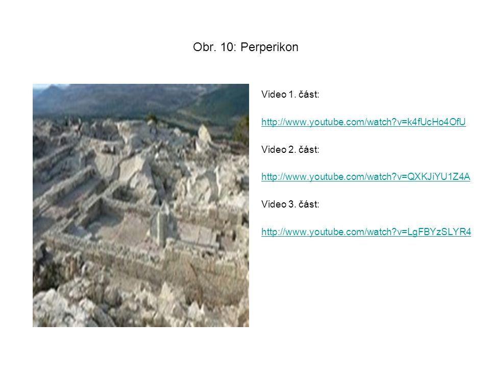 Obr. 10: Perperikon Video 1. část: http://www.youtube.com/watch?v=k4fUcHo4OfU Video 2. část: http://www.youtube.com/watch?v=QXKJiYU1Z4A Video 3. část: