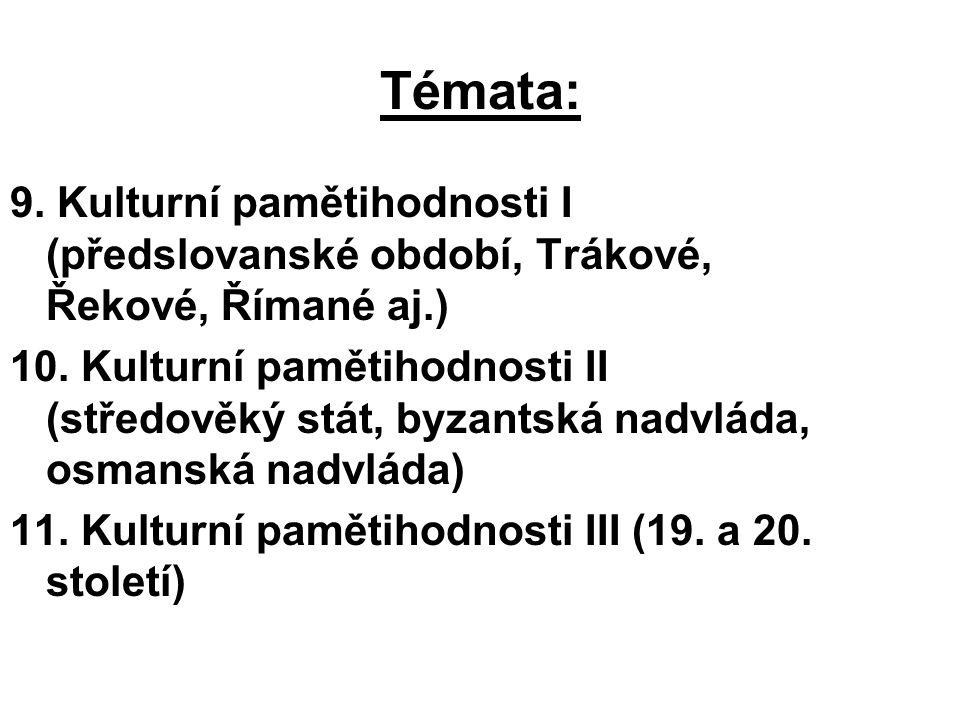 Témata: 9. Kulturní pamětihodnosti I (předslovanské období, Trákové, Řekové, Římané aj.) 10. Kulturní pamětihodnosti II (středověký stát, byzantská na