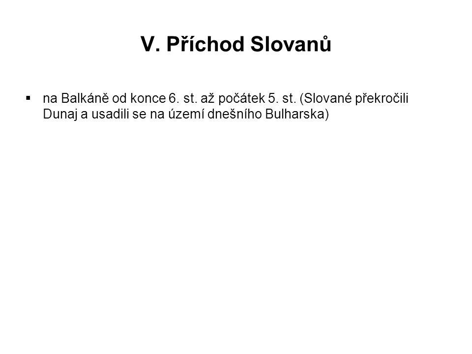 V. Příchod Slovanů  na Balkáně od konce 6. st. až počátek 5. st. (Slované překročili Dunaj a usadili se na území dnešního Bulharska)