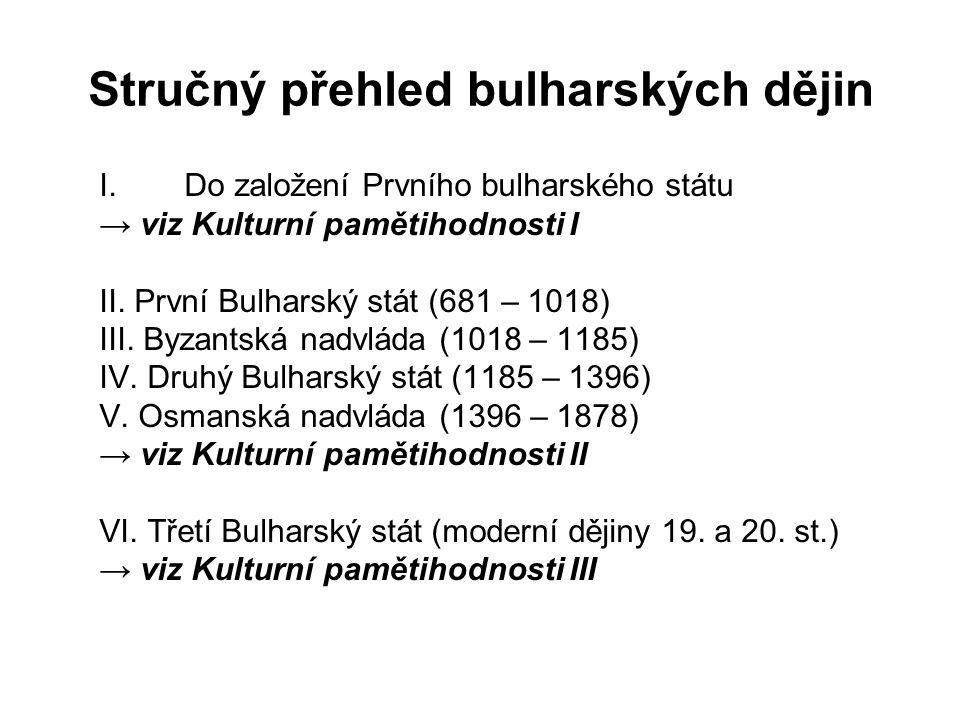 Stručný přehled bulharských dějin I.Do založení Prvního bulharského státu → viz Kulturní pamětihodnosti I II. První Bulharský stát (681 – 1018) III. B