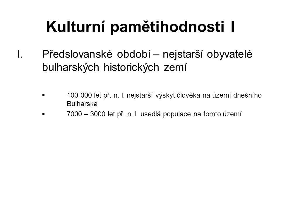 Kulturní pamětihodnosti I I.Předslovanské období – nejstarší obyvatelé bulharských historických zemí  100 000 let př. n. l. nejstarší výskyt člověka