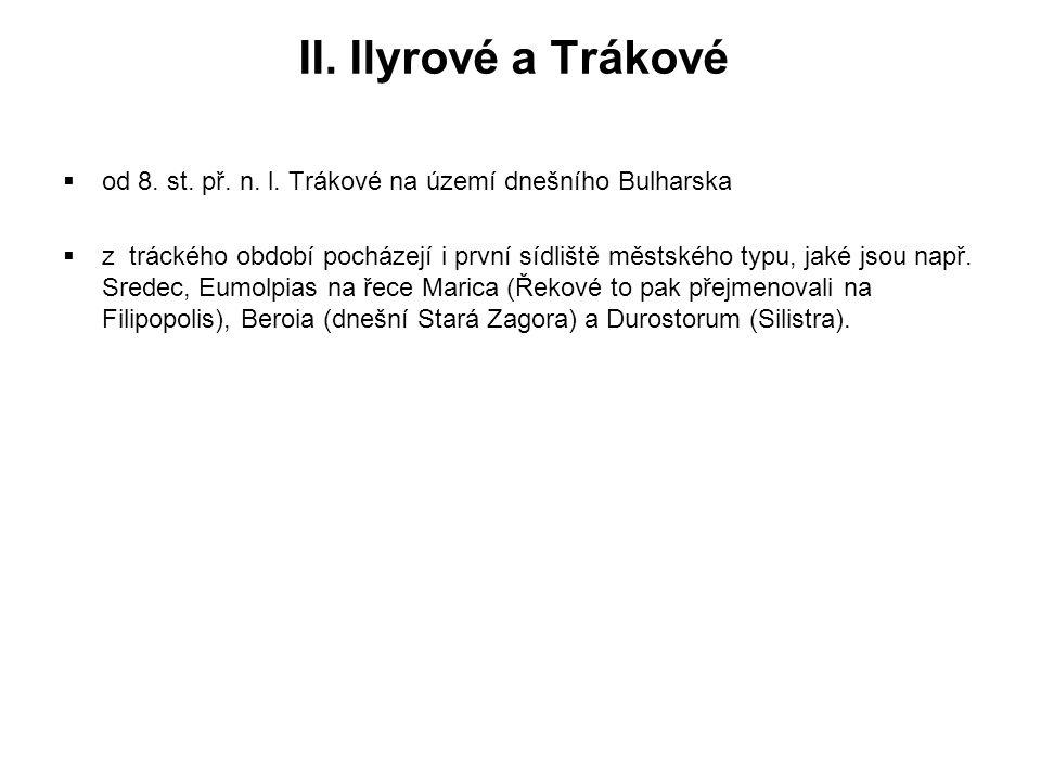 II. Ilyrové a Trákové  od 8. st. př. n. l. Trákové na území dnešního Bulharska  z tráckého období pocházejí i první sídliště městského typu, jaké js