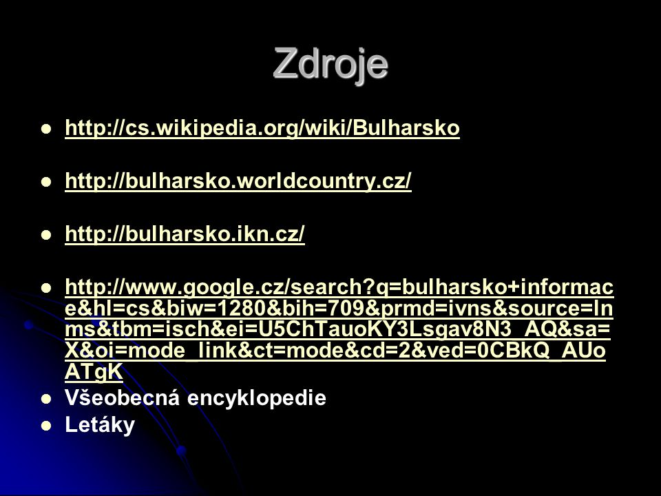 Zdroje http://cs.wikipedia.org/wiki/Bulharsko http://bulharsko.worldcountry.cz/ http://bulharsko.ikn.cz/ http://www.google.cz/search?q=bulharsko+infor