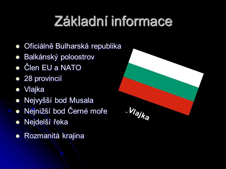 Základní informace Oficiálně Bulharská republika Oficiálně Bulharská republika Balkánský poloostrov Balkánský poloostrov Člen EU a NATO Člen EU a NATO