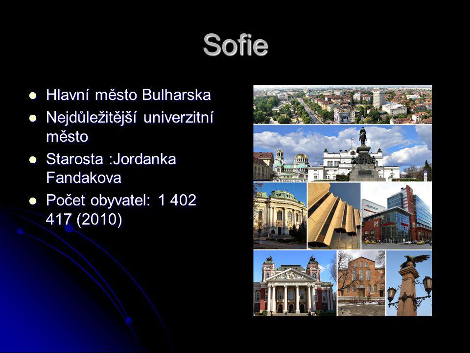 Sofie Hlavní město Bulharska Hlavní město Bulharska Nejdůležitější univerzitní město Nejdůležitější univerzitní město Starosta :Jordanka Fandakova Sta