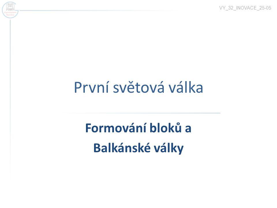 První světová válka Formování bloků a Balkánské války VY_32_INOVACE_25-05
