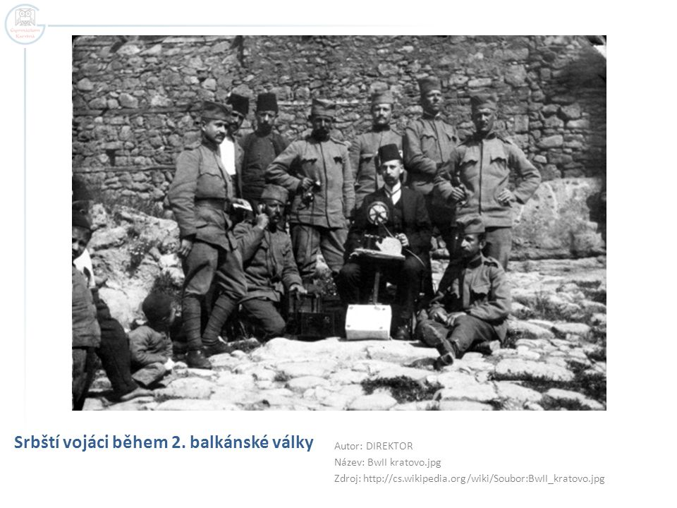Srbští vojáci během 2. balkánské války Autor: DIREKTOR Název: BwII kratovo.jpg Zdroj: http://cs.wikipedia.org/wiki/Soubor:BwII_kratovo.jpg