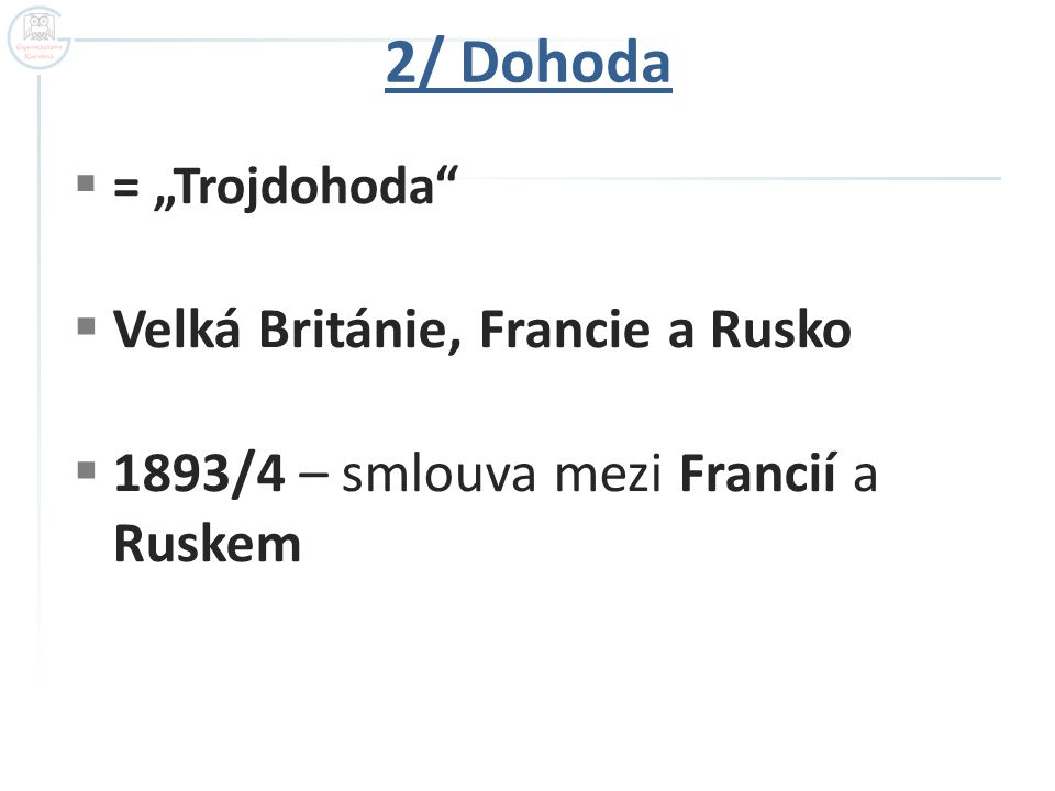 """2/ Dohoda  = """"Trojdohoda""""  Velká Británie, Francie a Rusko  1893/4 – smlouva mezi Francií a Ruskem"""