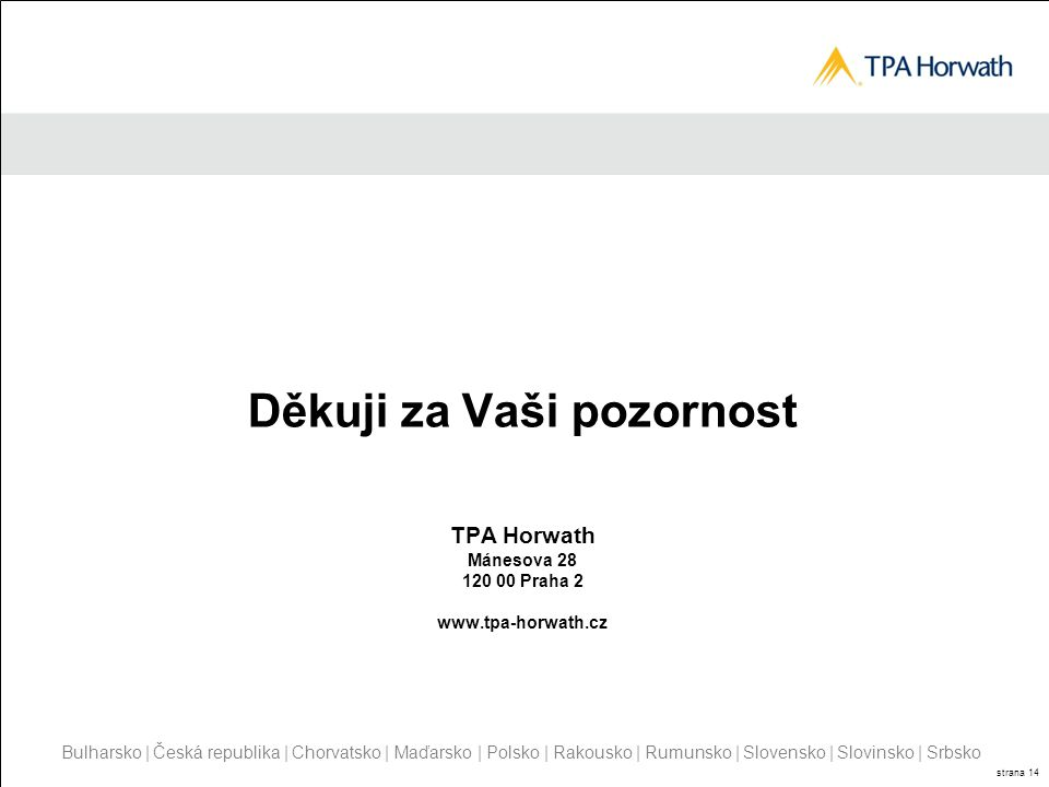 Bulharsko | Česká republika | Chorvatsko | Maďarsko | Polsko | Rakousko | Rumunsko | Slovensko | Slovinsko | Srbsko strana 14 Děkuji za Vaši pozornost