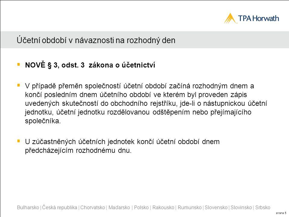 Bulharsko | Česká republika | Chorvatsko | Maďarsko | Polsko | Rakousko | Rumunsko | Slovensko | Slovinsko | Srbsko strana 5 Účetní období v návaznosti na rozhodný den  NOVĚ § 3, odst.