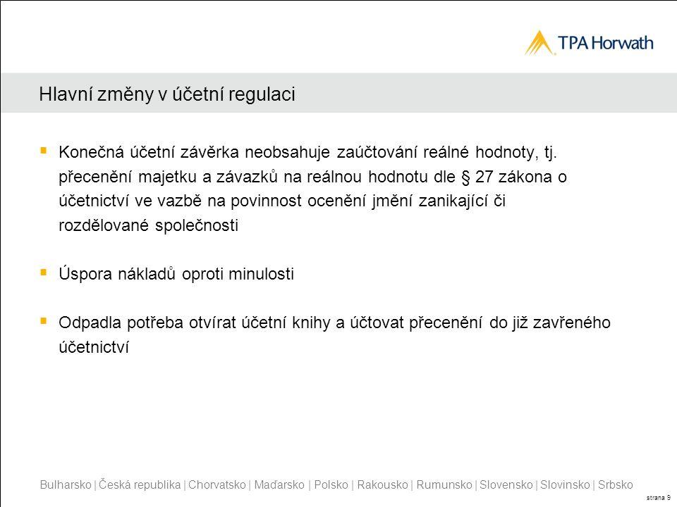 Bulharsko | Česká republika | Chorvatsko | Maďarsko | Polsko | Rakousko | Rumunsko | Slovensko | Slovinsko | Srbsko strana 9 Hlavní změny v účetní regulaci  Konečná účetní závěrka neobsahuje zaúčtování reálné hodnoty, tj.