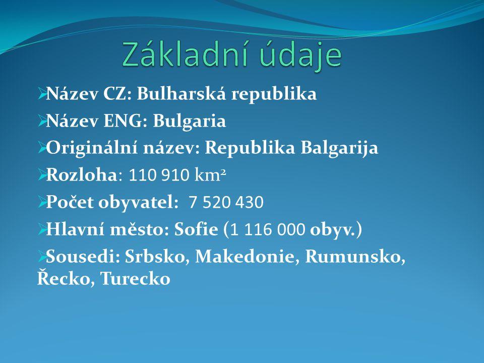  Název CZ: Bulharská republika  Název ENG: Bulgaria  Originální název: Republika Balgarija  Rozloha: 110 910 km 2  Počet obyvatel: 7 520 430  Hl