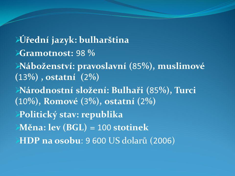  Úřední jazyk: bulharština  Gramotnost: 98 %  Náboženství: pravoslavní (85%), muslimové (13%), ostatní (2%)  Národnostní složení: Bulhaři (85%), T
