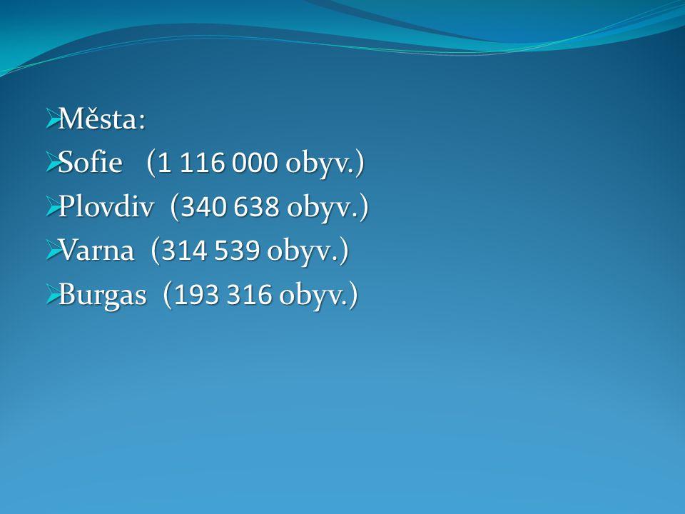  Města:  Sofie (1 116 000 obyv.)  Plovdiv (340 638 obyv.)  Varna (314 539 obyv.)  Burgas (193 316 obyv.)