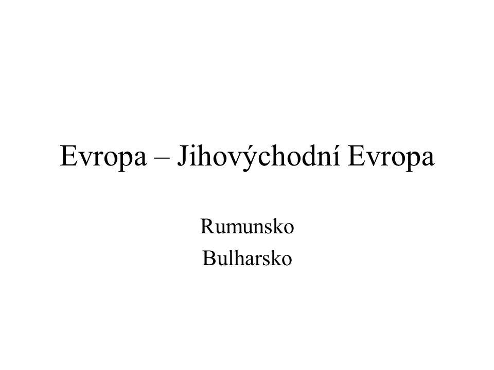 Evropa – Jihovýchodní Evropa Rumunsko Bulharsko