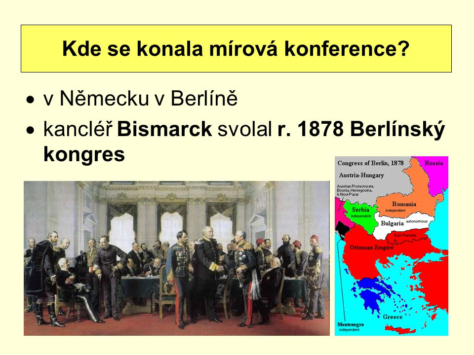  v Německu v Berlíně  kancléř Bismarck svolal r. 1878 Berlínský kongres Kde se konala mírová konference?