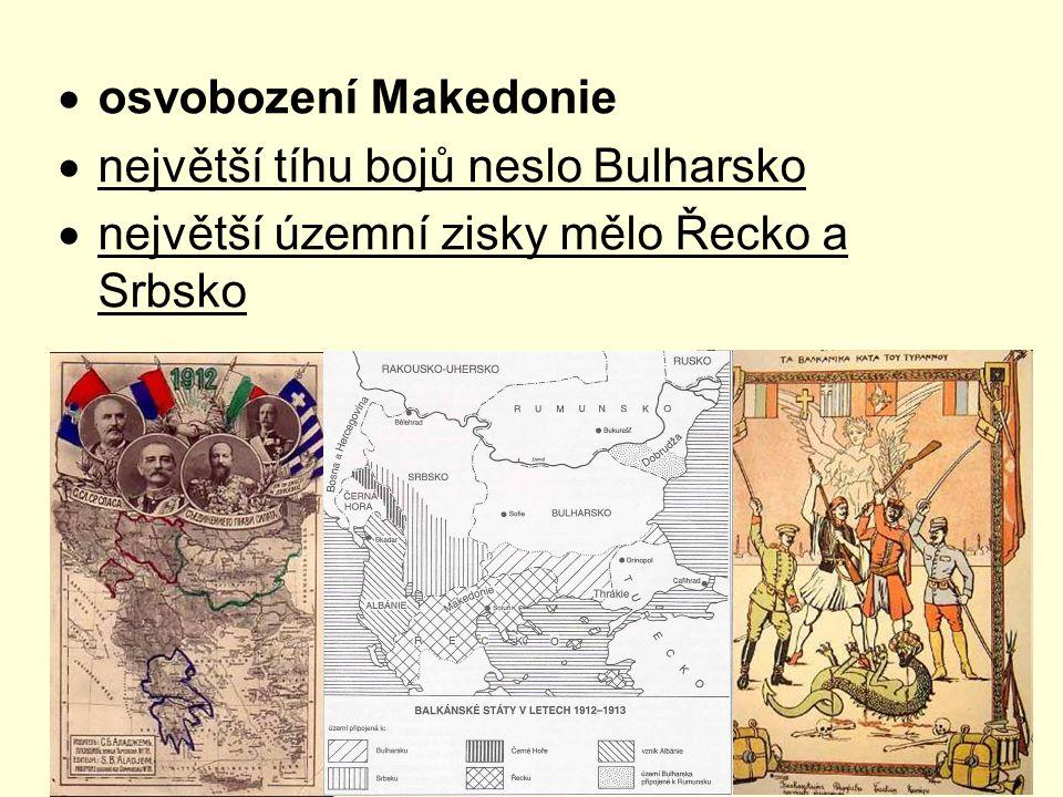  osvobození Makedonie  největší tíhu bojů neslo Bulharsko  největší územní zisky mělo Řecko a Srbsko