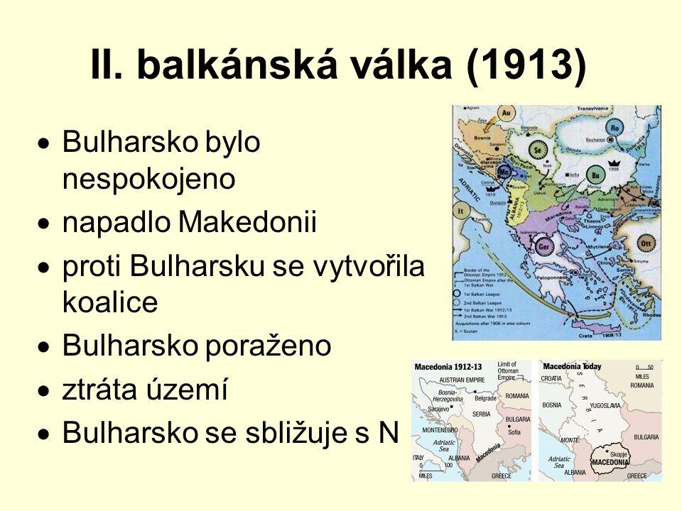 II. balkánská válka (1913)  Bulharsko bylo nespokojeno  napadlo Makedonii  proti Bulharsku se vytvořila koalice  Bulharsko poraženo  ztráta území