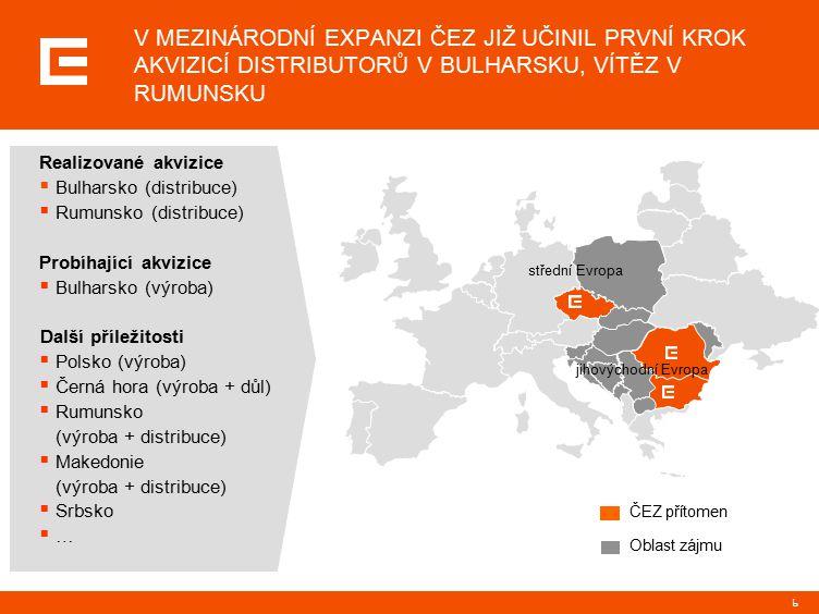 6 V MEZINÁRODNÍ EXPANZI ČEZ JIŽ UČINIL PRVNÍ KROK AKVIZICÍ DISTRIBUTORŮ V BULHARSKU, VÍTĚZ V RUMUNSKU Realizované akvizice  Bulharsko (distribuce)  Rumunsko (distribuce) Probíhající akvizice  Bulharsko (výroba) Další příležitosti  Polsko (výroba)  Černá hora (výroba + důl)  Rumunsko (výroba + distribuce)  Makedonie (výroba + distribuce)  Srbsko  … ČEZ přítomen Oblast zájmu střední Evropa jihovýchodní Evropa