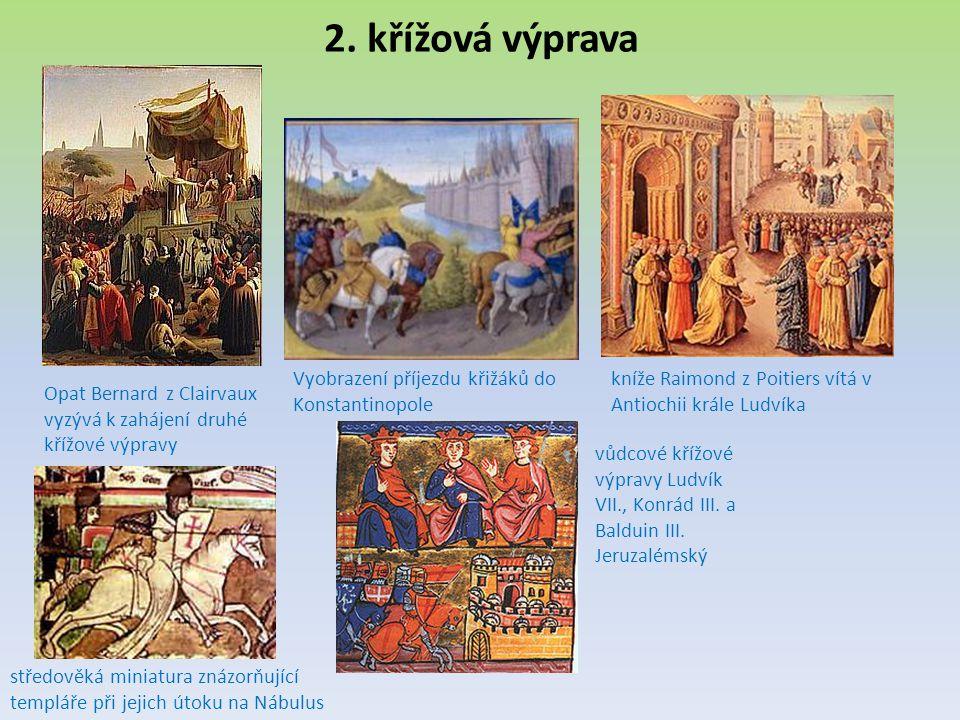 2. křížová výprava Opat Bernard z Clairvaux vyzývá k zahájení druhé křížové výpravy Vyobrazení příjezdu křižáků do Konstantinopole kníže Raimond z Poi