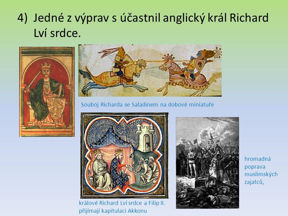 4)Jedné z výprav s účastnil anglický král Richard Lví srdce. Souboj Richarda se Saladinem na dobové miniatuře králové Richard Lví srdce a Filip II. př