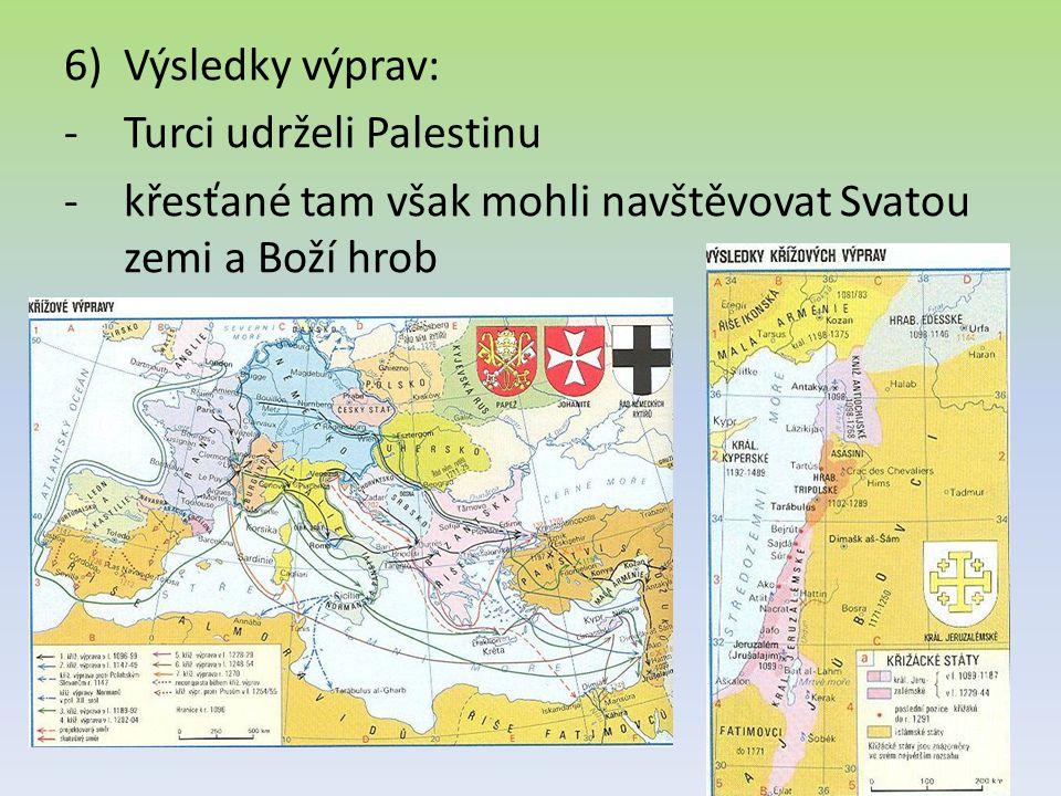 6)Výsledky výprav: -Turci udrželi Palestinu -křesťané tam však mohli navštěvovat Svatou zemi a Boží hrob