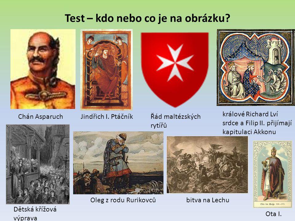 Test – kdo nebo co je na obrázku? Chán AsparuchJindřich I. PtáčníkŘád maltézských rytířů králové Richard Lví srdce a Filip II. přijímají kapitulaci Ak
