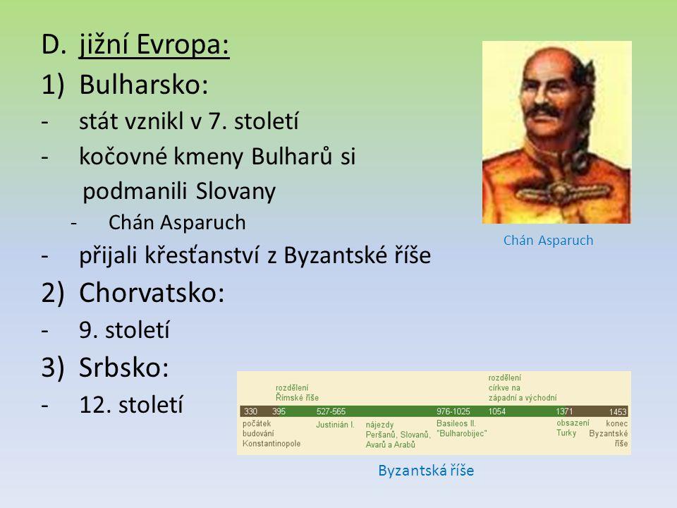 D.jižní Evropa: 1)Bulharsko: -stát vznikl v 7. století -kočovné kmeny Bulharů si podmanili Slovany -Chán Asparuch -přijali křesťanství z Byzantské říš