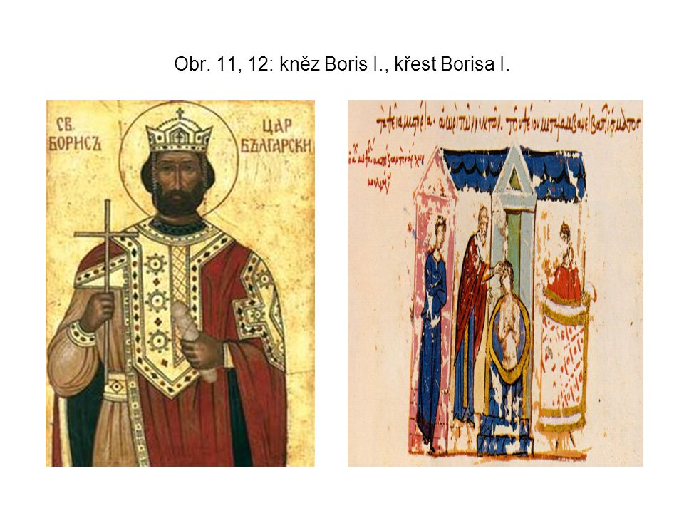 Obr. 11, 12: kněz Boris I., křest Borisa I.