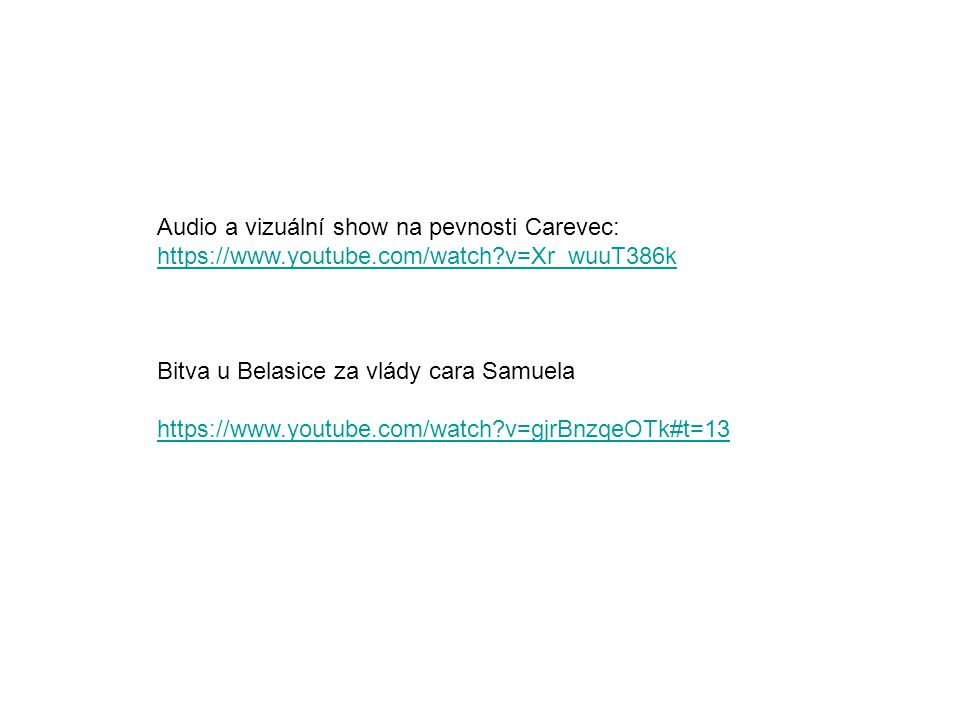 Audio a vizuální show na pevnosti Carevec: https://www.youtube.com/watch?v=Xr_wuuT386k Bitva u Belasice za vlády cara Samuela https://www.youtube.com/watch?v=gjrBnzqeOTk#t=13