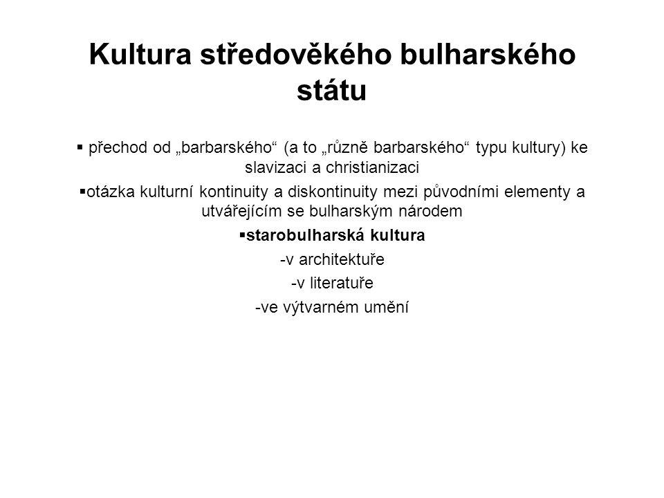 """Kultura středověkého bulharského státu  přechod od """"barbarského (a to """"různě barbarského typu kultury) ke slavizaci a christianizaci  otázka kulturní kontinuity a diskontinuity mezi původními elementy a utvářejícím se bulharským národem  starobulharská kultura -v architektuře -v literatuře -ve výtvarném umění"""