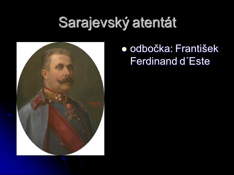 Sarajevský atentát odbočka: František Ferdinand d´Este odbočka: František Ferdinand d´Este