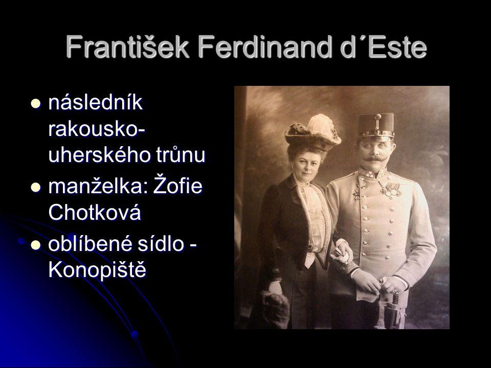 František Ferdinand d´Este následník rakousko- uherského trůnu následník rakousko- uherského trůnu manželka: Žofie Chotková manželka: Žofie Chotková oblíbené sídlo - Konopiště oblíbené sídlo - Konopiště