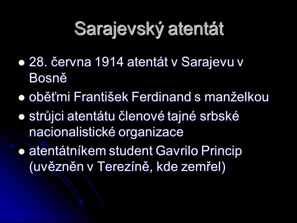 Sarajevský atentát 28. června 1914 atentát v Sarajevu v Bosně 28. června 1914 atentát v Sarajevu v Bosně oběťmi František Ferdinand s manželkou oběťmi