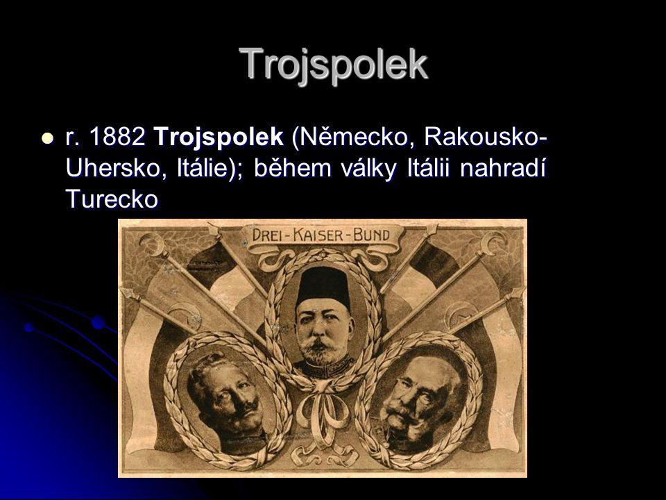 Trojspolek r. 1882 Trojspolek (Německo, Rakousko- Uhersko, Itálie); během války Itálii nahradí Turecko r. 1882 Trojspolek (Německo, Rakousko- Uhersko,