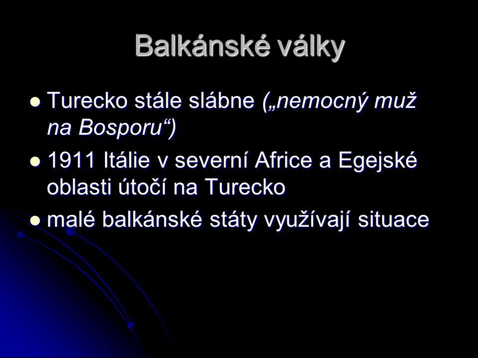 "Balkánské války Turecko stále slábne (""nemocný muž na Bosporu"") Turecko stále slábne (""nemocný muž na Bosporu"") 1911 Itálie v severní Africe a Egejské"