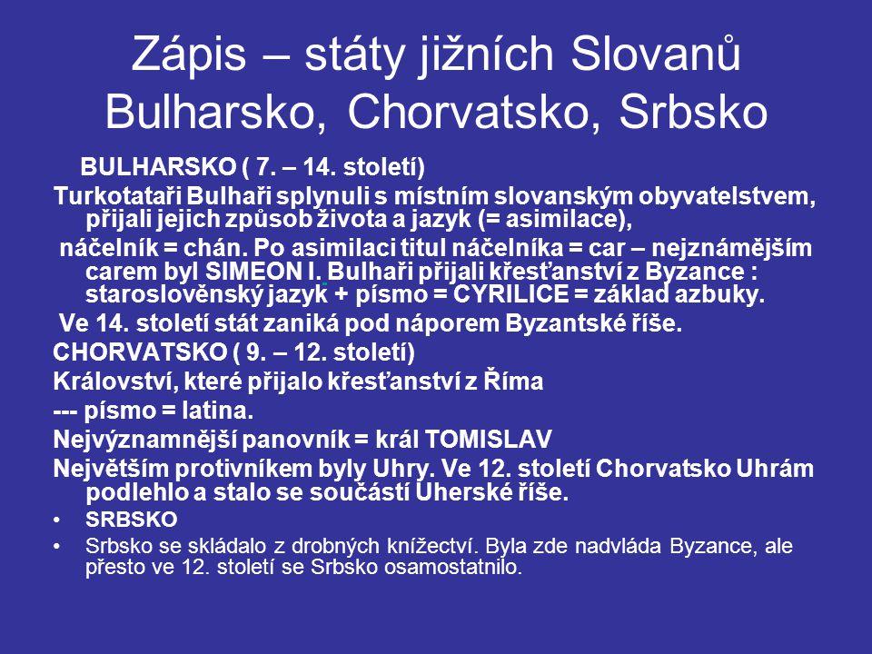 Zápis – státy jižních Slovanů Bulharsko, Chorvatsko, Srbsko BULHARSKO ( 7. – 14. století) Turkotataři Bulhaři splynuli s místním slovanským obyvatelst