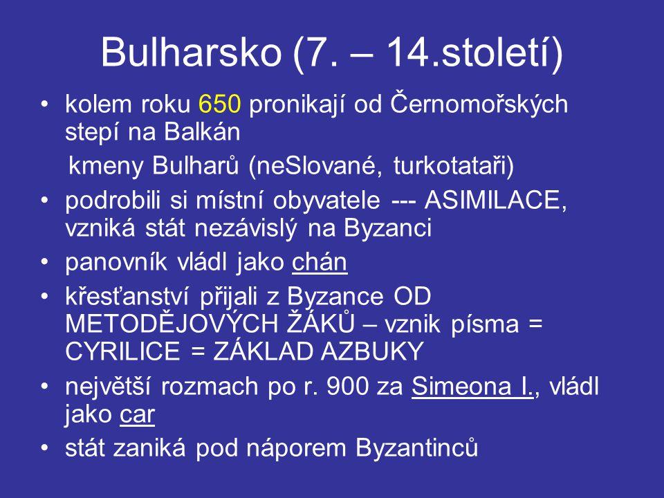 Bulharsko (7. – 14.století) kolem roku 650 pronikají od Černomořských stepí na Balkán kmeny Bulharů (neSlované, turkotataři) podrobili si místní obyva