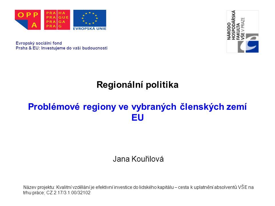 Regionální politika Problémové regiony ve vybraných členských zemí EU Jana Kouřilová Název projektu: Kvalitní vzdělání je efektivní investice do lidsk