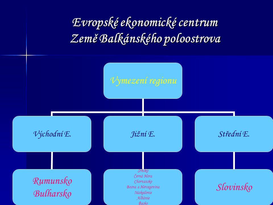 Evropské ekonomické centrum Země Balkánského poloostrova Vymezení regionu Východní E. Rumunsko Bulharsko Jižní E. Srbsko Černá Hora Chorvatsko Bosna a