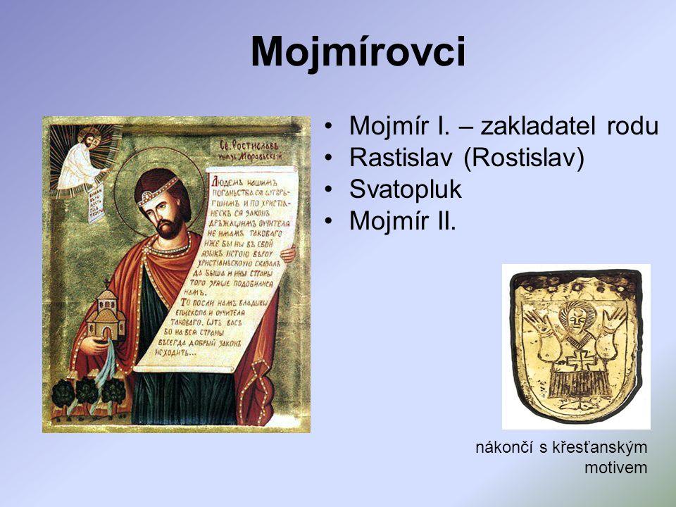 Mojmírovci Mojmír I.– zakladatel rodu Rastislav (Rostislav) Svatopluk Mojmír II.