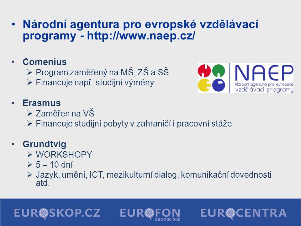 Národní agentura pro evropské vzdělávací programy - http://www.naep.cz/ Comenius  Program zaměřený na MŠ, ZŠ a SŠ  Financuje např. studijní výměny E