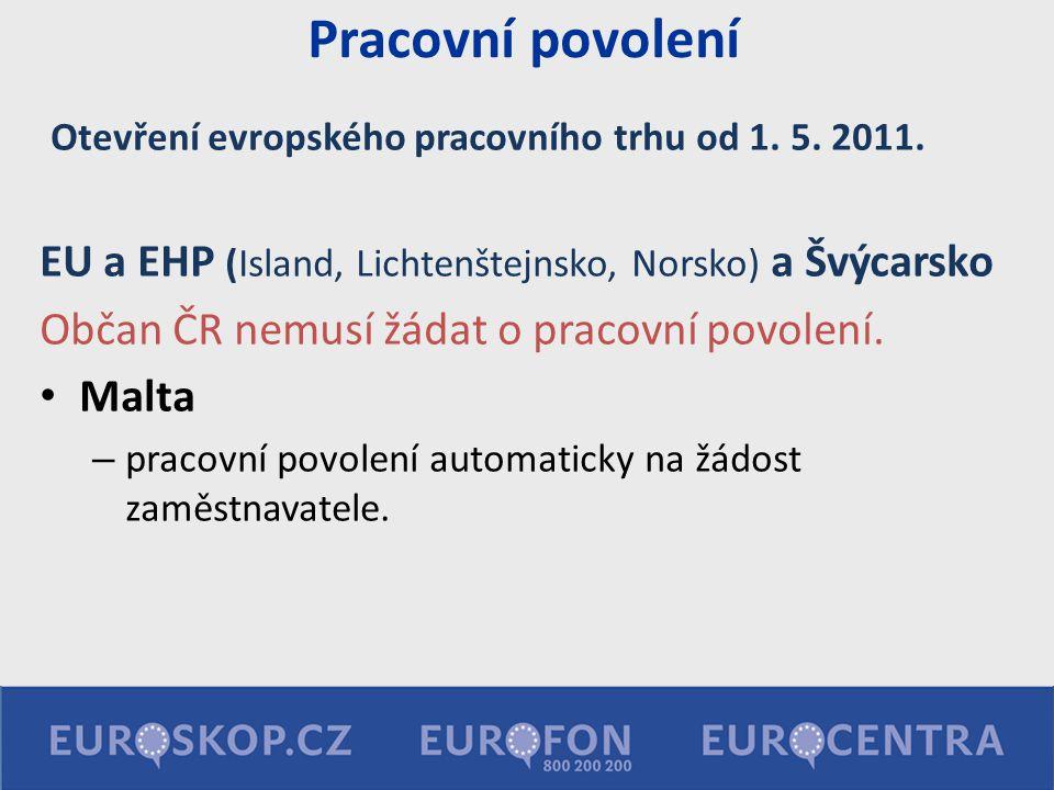 Pracovní povolení Otevření evropského pracovního trhu od 1. 5. 2011. EU a EHP (Island, Lichtenštejnsko, Norsko) a Švýcarsko Občan ČR nemusí žádat o pr