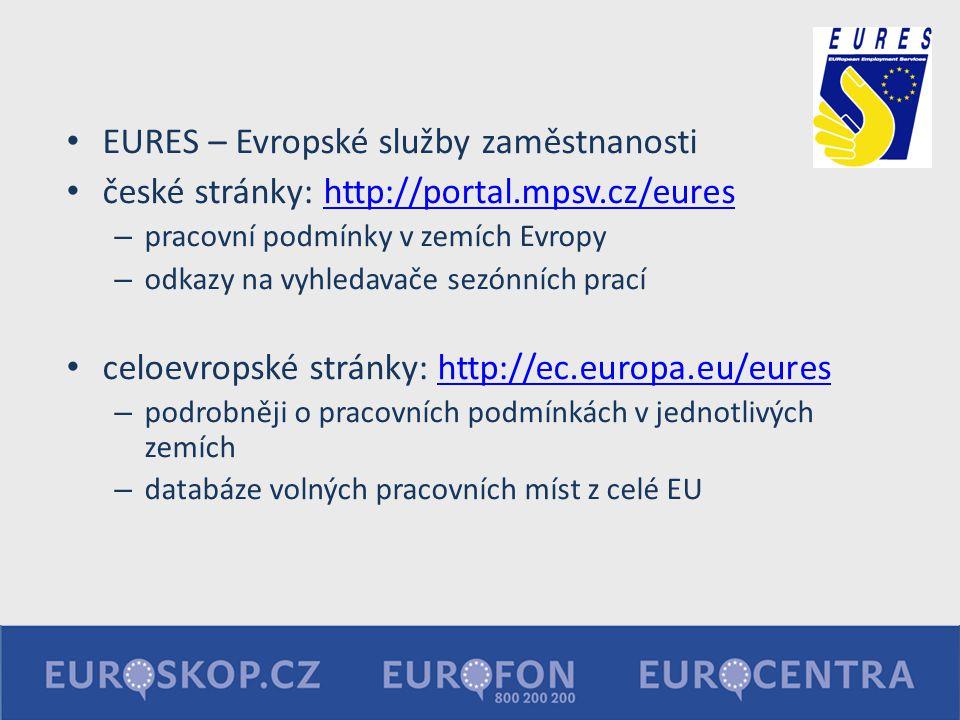 EURES – Evropské služby zaměstnanosti české stránky: http://portal.mpsv.cz/eureshttp://portal.mpsv.cz/eures – pracovní podmínky v zemích Evropy – odka