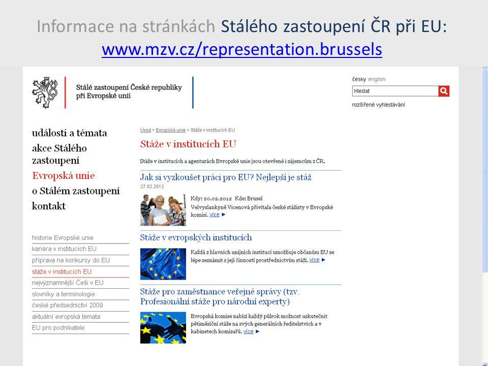 Informace na stránkách Stálého zastoupení ČR při EU: www.mzv.cz/representation.brussels www.mzv.cz/representation.brussels