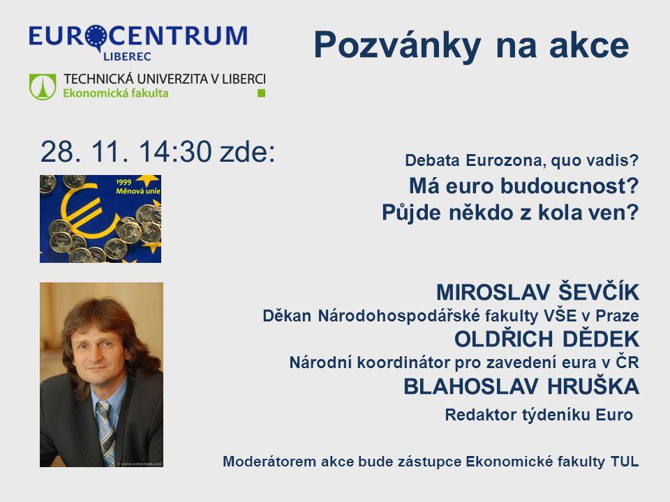 Pozvánky na akce 28. 11. 14:30 zde: Debata Eurozona, quo vadis? Má euro budoucnost? Půjde někdo z kola ven? MIROSLAV ŠEVČÍK Děkan Národohospodářské fa
