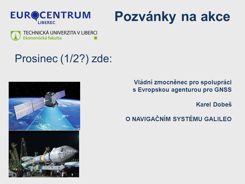 Pozvánky na akce Prosinec (1/2?) zde: Vládní zmocněnec pro spolupráci s Evropskou agenturou pro GNSS Karel Dobeš O NAVIGAČNÍM SYSTÉMU GALILEO
