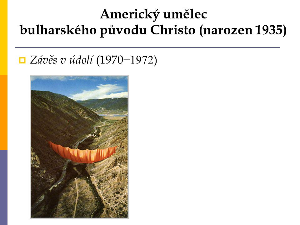 Americký umělec bulharského původu Christo (narozen 1935)  Nad řekou (plánováno 2015)