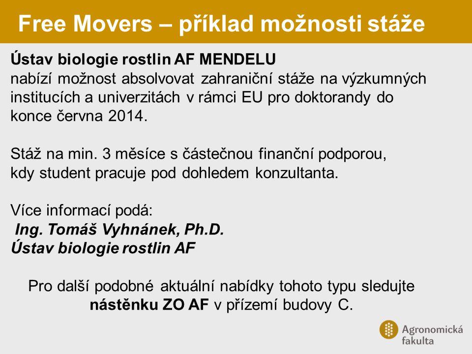 Free Movers – příklad možnosti stáže Ústav biologie rostlin AF MENDELU nabízí možnost absolvovat zahraniční stáže na výzkumných institucích a univerzi