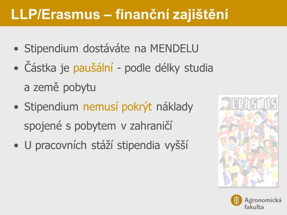 LLP/Erasmus – finanční zajištění Stipendium dostáváte na MENDELU Částka je paušální - podle délky studia a země pobytu Stipendium nemusí pokrýt náklad